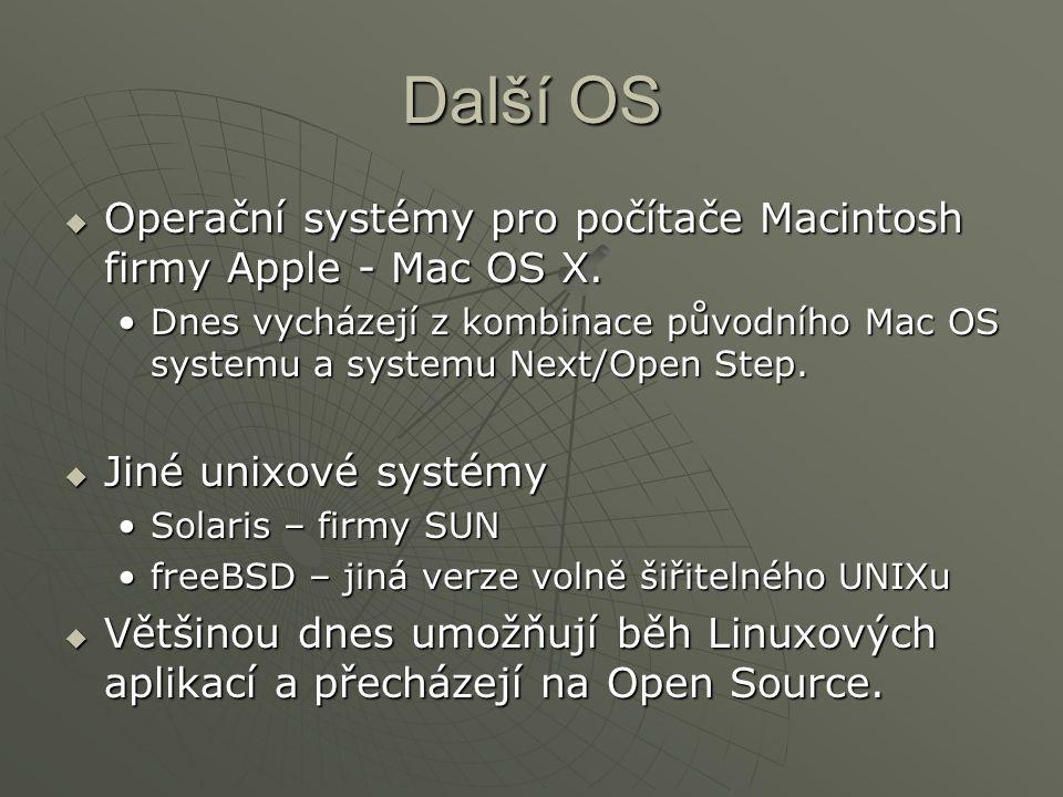 Další OS  Operační systémy pro počítače Macintosh firmy Apple - Mac OS X. Dnes vycházejí z kombinace původního Mac OS systemu a systemu Next/Open Ste
