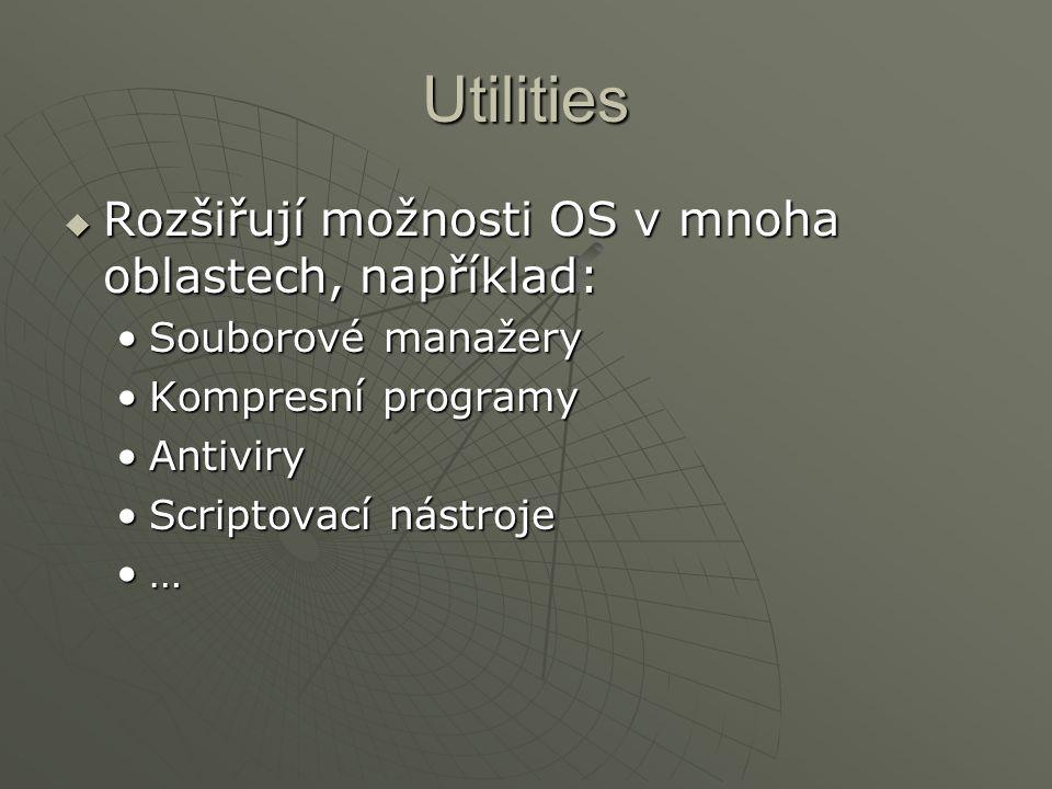 Utilities  Rozšiřují možnosti OS v mnoha oblastech, například: Souborové manažerySouborové manažery Kompresní programyKompresní programy AntiviryAntiviry Scriptovací nástrojeScriptovací nástroje …