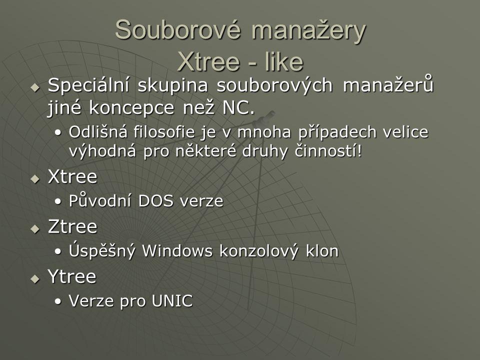 Souborové manažery Xtree - like  Speciální skupina souborových manažerů jiné koncepce než NC. Odlišná filosofie je v mnoha případech velice výhodná p