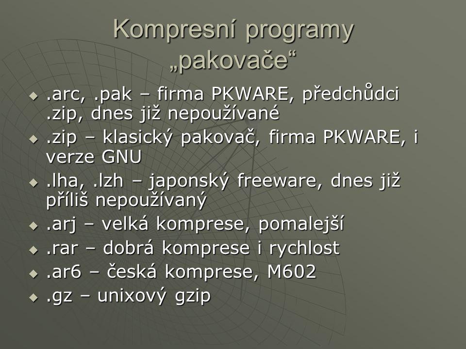 """Kompresní programy """"pakovače .arc,.pak – firma PKWARE, předchůdci.zip, dnes již nepoužívané .zip – klasický pakovač, firma PKWARE, i verze GNU .lha,.lzh – japonský freeware, dnes již příliš nepoužívaný .arj – velká komprese, pomalejší .rar – dobrá komprese i rychlost .ar6 – česká komprese, M602 .gz – unixový gzip"""