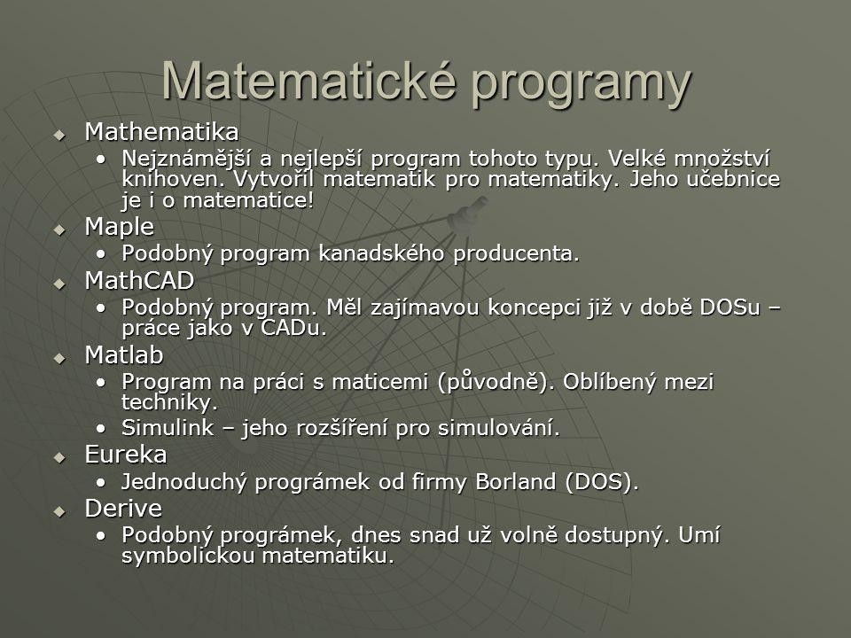 Matematické programy  Mathematika Nejznámější a nejlepší program tohoto typu. Velké množství knihoven. Vytvořil matematik pro matematiky. Jeho učebni