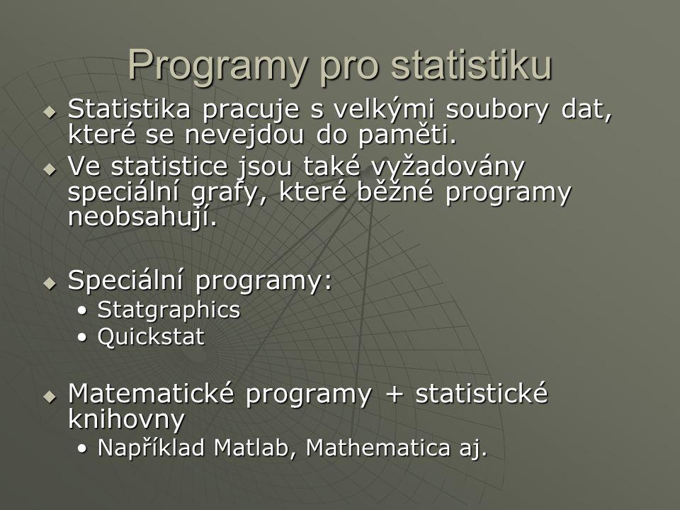 Programy pro statistiku  Statistika pracuje s velkými soubory dat, které se nevejdou do paměti.  Ve statistice jsou také vyžadovány speciální grafy,