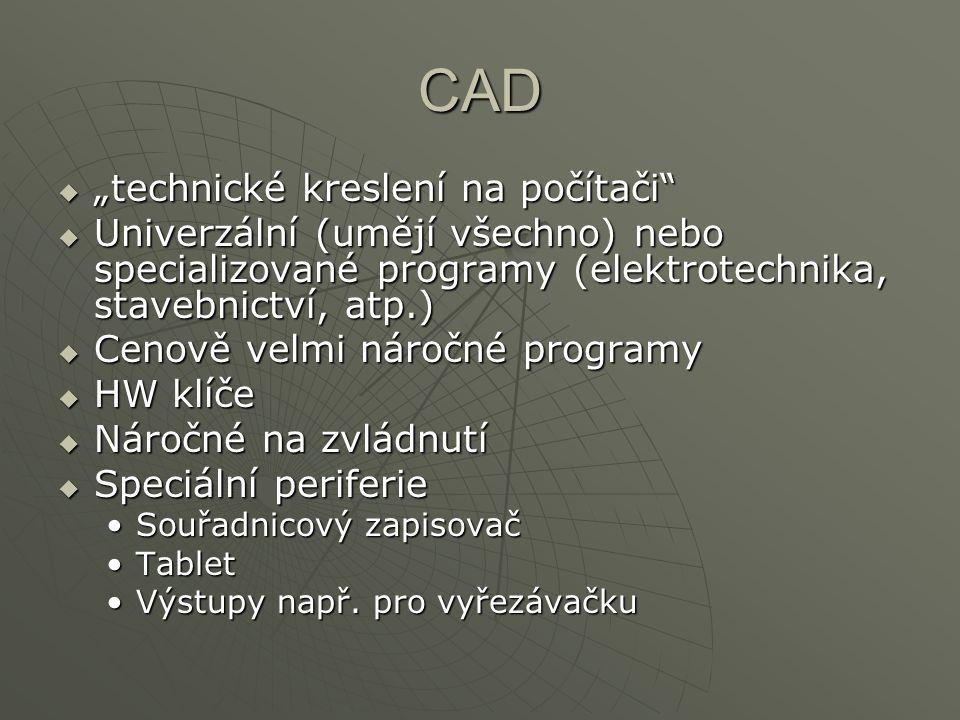 """CAD  """"technické kreslení na počítači  Univerzální (umějí všechno) nebo specializované programy (elektrotechnika, stavebnictví, atp.)  Cenově velmi náročné programy  HW klíče  Náročné na zvládnutí  Speciální periferie Souřadnicový zapisovačSouřadnicový zapisovač TabletTablet Výstupy např."""