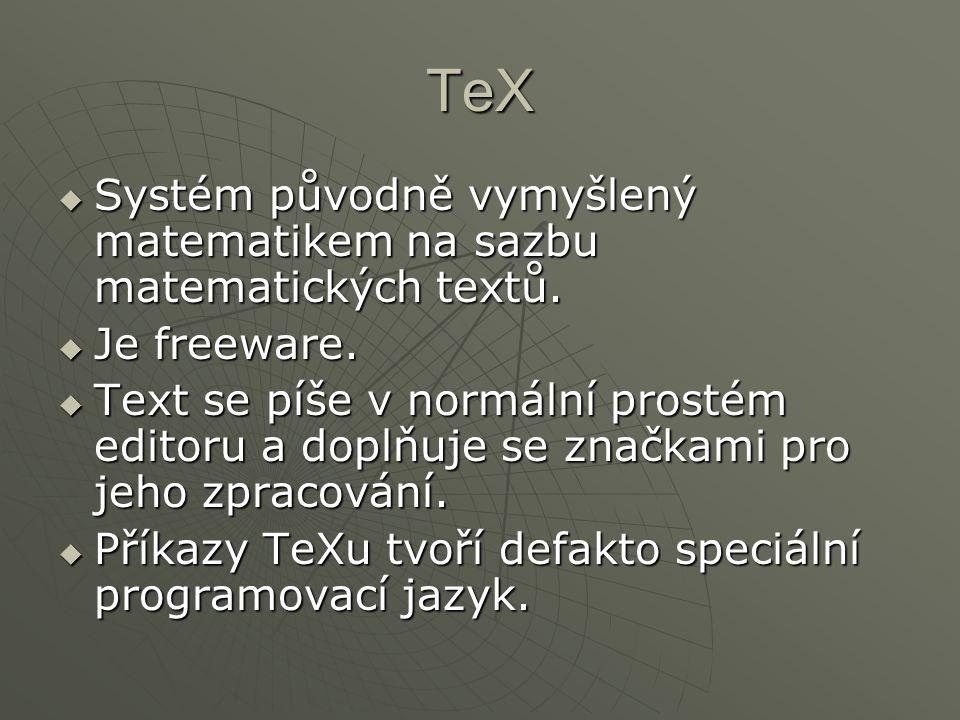 TeX  Systém původně vymyšlený matematikem na sazbu matematických textů.  Je freeware.  Text se píše v normální prostém editoru a doplňuje se značka