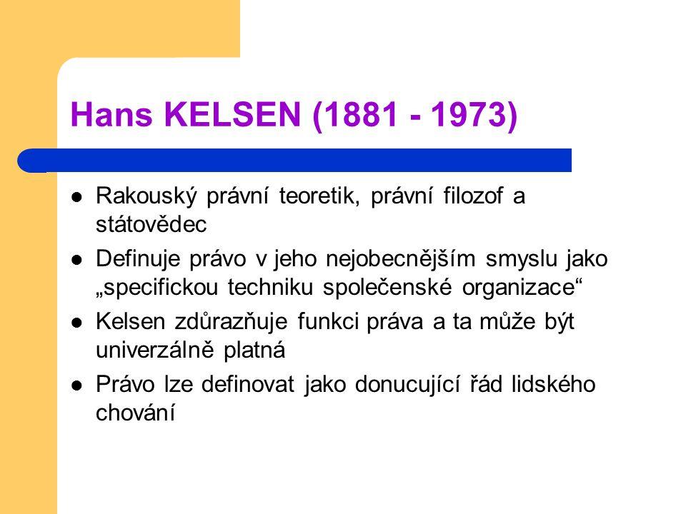 """Hans KELSEN (1881 - 1973) Rakouský právní teoretik, právní filozof a státovědec Definuje právo v jeho nejobecnějším smyslu jako """"specifickou techniku"""
