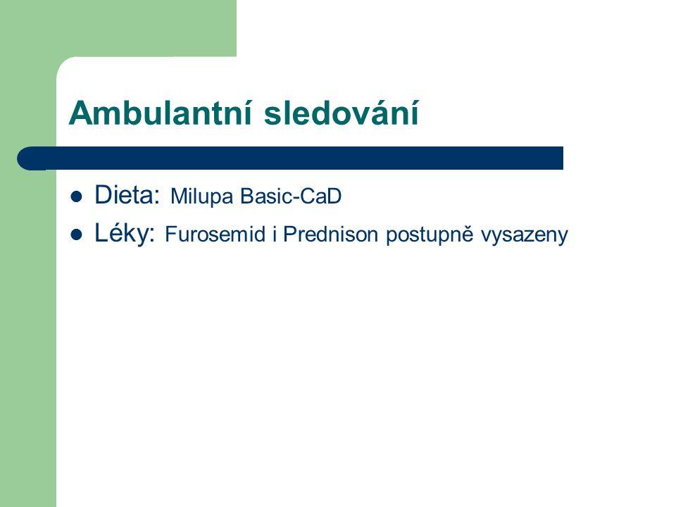 Ambulantní sledování Dieta: Milupa Basic-CaD Léky: Furosemid i Prednison postupně vysazeny