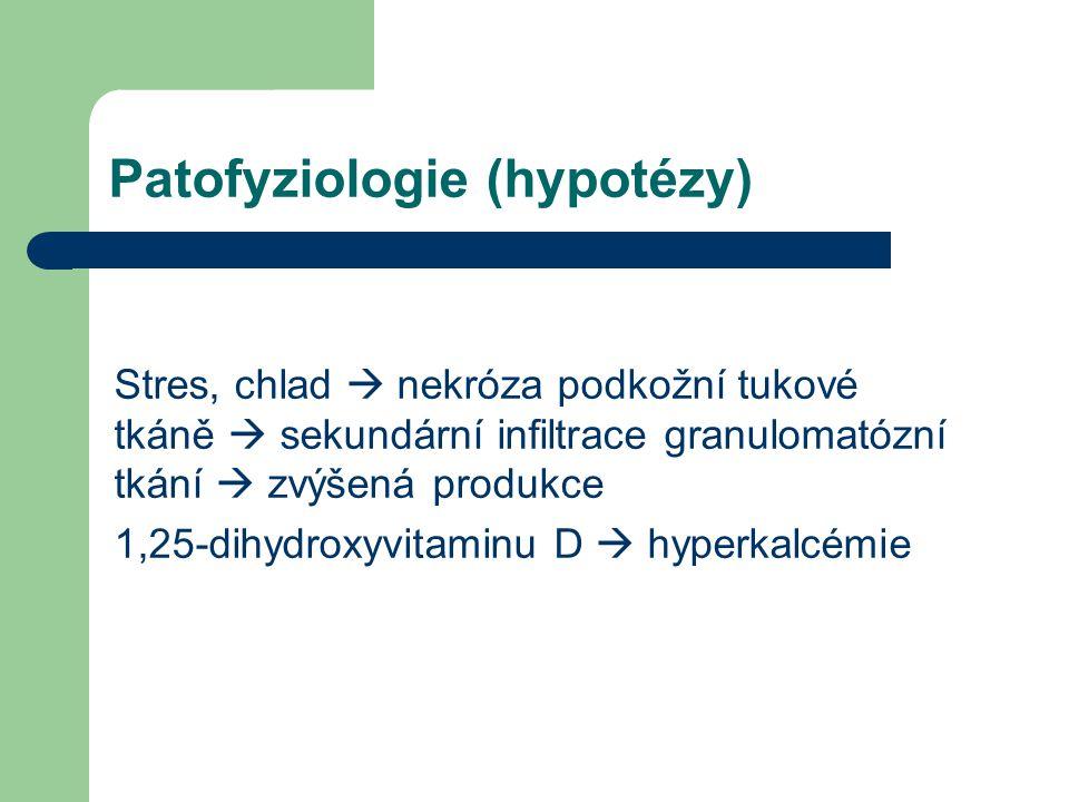Patofyziologie (hypotézy) Stres, chlad  nekróza podkožní tukové tkáně  sekundární infiltrace granulomatózní tkání  zvýšená produkce 1,25-dihydroxyv
