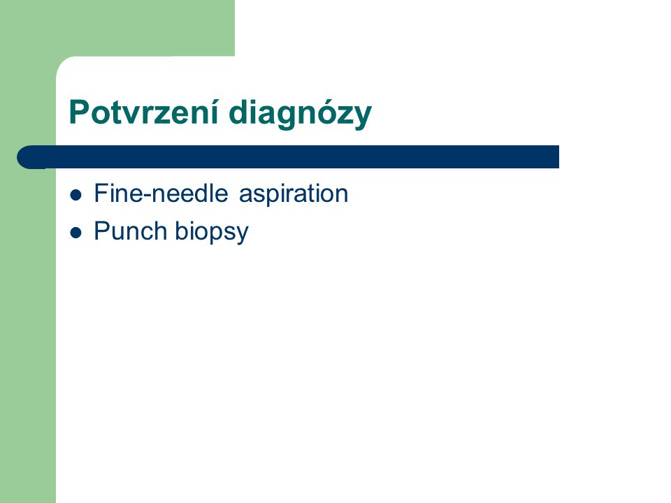 Potvrzení diagnózy Fine-needle aspiration Punch biopsy