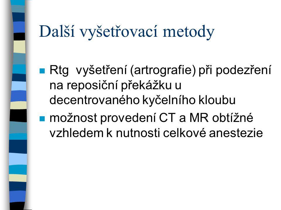 Další vyšetřovací metody n Rtg vyšetření (artrografie) při podezření na reposiční překážku u decentrovaného kyčelního kloubu n možnost provedení CT a