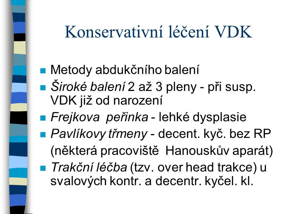 Konservativní léčení VDK n Metody abdukčního balení n Široké balení 2 až 3 pleny - při susp. VDK již od narození n Frejkova peřinka - lehké dysplasie