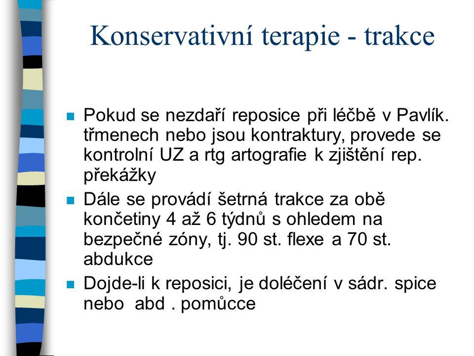 Konservativní terapie - trakce n Pokud se nezdaří reposice při léčbě v Pavlík. třmenech nebo jsou kontraktury,provede se kontrolní UZ a rtg artografie