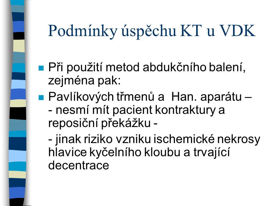 Podmínky úspěchu KT u VDK n Při použití metod abdukčního balení, zejména pak: n Pavlíkových třmenů a Han. aparátu – - nesmí mít pacient kontraktury a