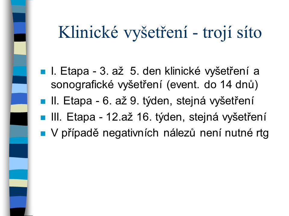 Klinické vyšetření - trojí síto n I. Etapa - 3. až 5. den klinické vyšetření a sonografické vyšetření (event. do 14 dnů) n II. Etapa - 6. až 9. týden,