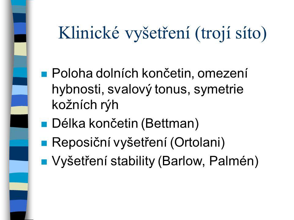 Klinické vyšetření (trojí síto) n Poloha dolních končetin, omezení hybnosti, svalový tonus, symetrie kožních rýh n Délka končetin (Bettman) n Reposičn