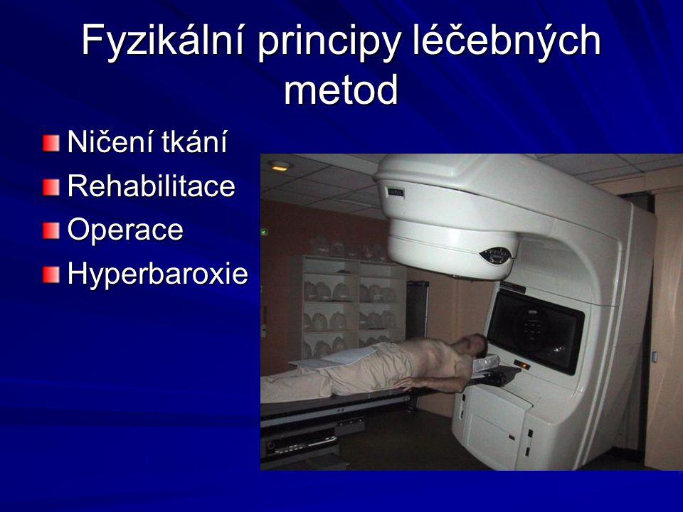 Fyzikální principy léčebných metod Ničení tkání RehabilitaceOperaceHyperbaroxie