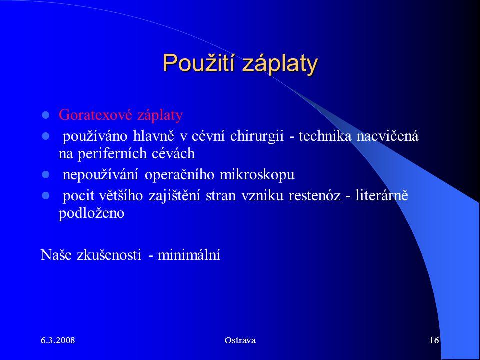 6.3.2008Ostrava16 Použití záplaty Goratexové záplaty používáno hlavně v cévní chirurgii - technika nacvičená na periferních cévách nepoužívání operačn