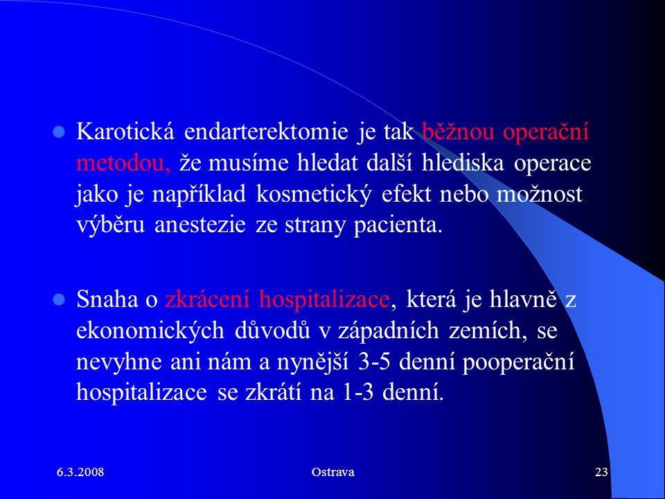 6.3.2008Ostrava23 Karotická endarterektomie je tak běžnou operační metodou, že musíme hledat další hlediska operace jako je například kosmetický efekt
