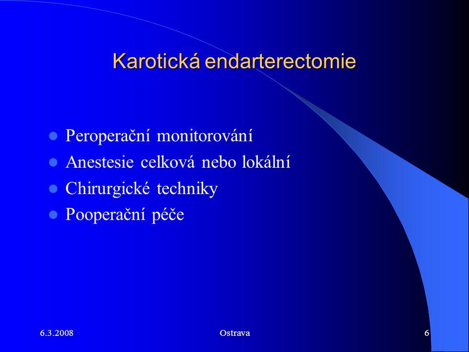 6.3.2008Ostrava6 Karotická endarterectomie Peroperační monitorování Anestesie celková nebo lokální Chirurgické techniky Pooperační péče