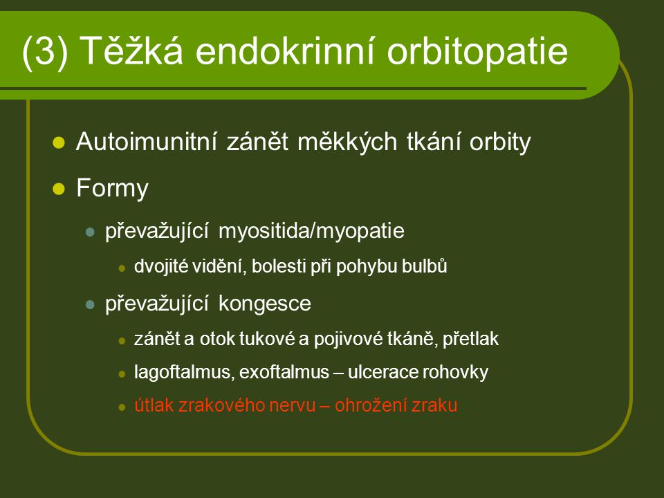 (3) Těžká endokrinní orbitopatie Autoimunitní zánět měkkých tkání orbity Formy převažující myositida/myopatie dvojité vidění, bolesti při pohybu bulbů
