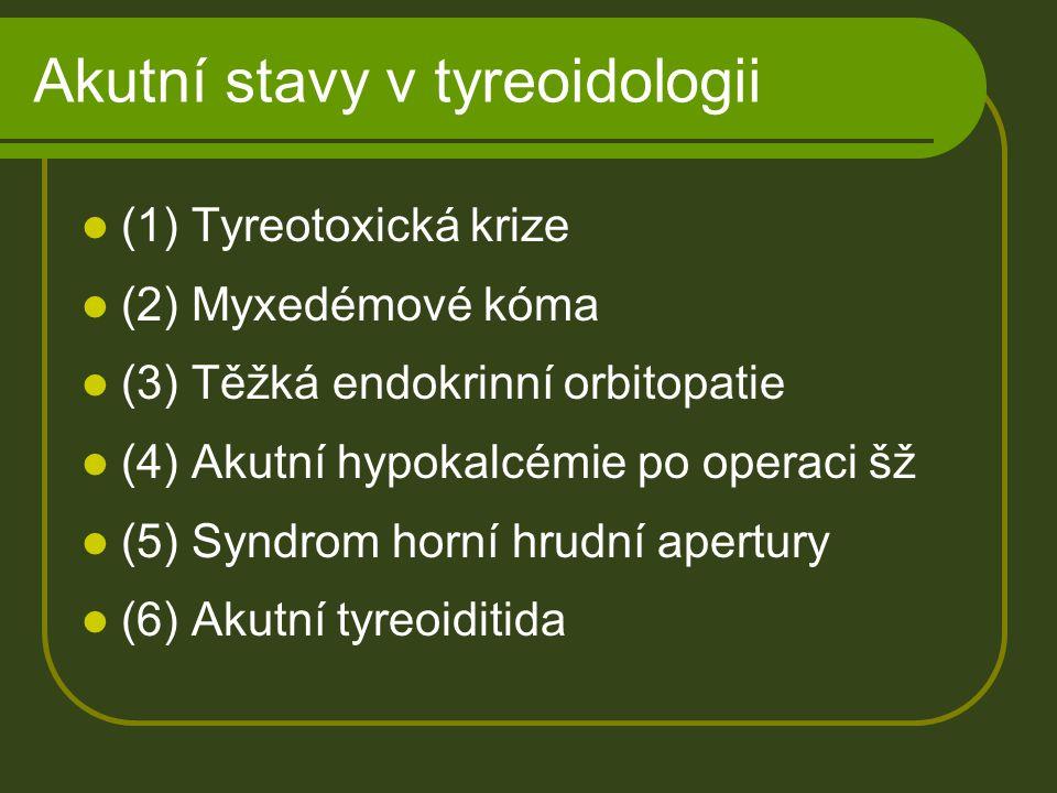 (1) Tyreotoxická krize V terénu přítomné tyreopatie De novo Postihne méně než 1% pacientů s hypertyreózou Amiodaron RTG kontrastní látky Interkurentní onemocnění Po radiojódu