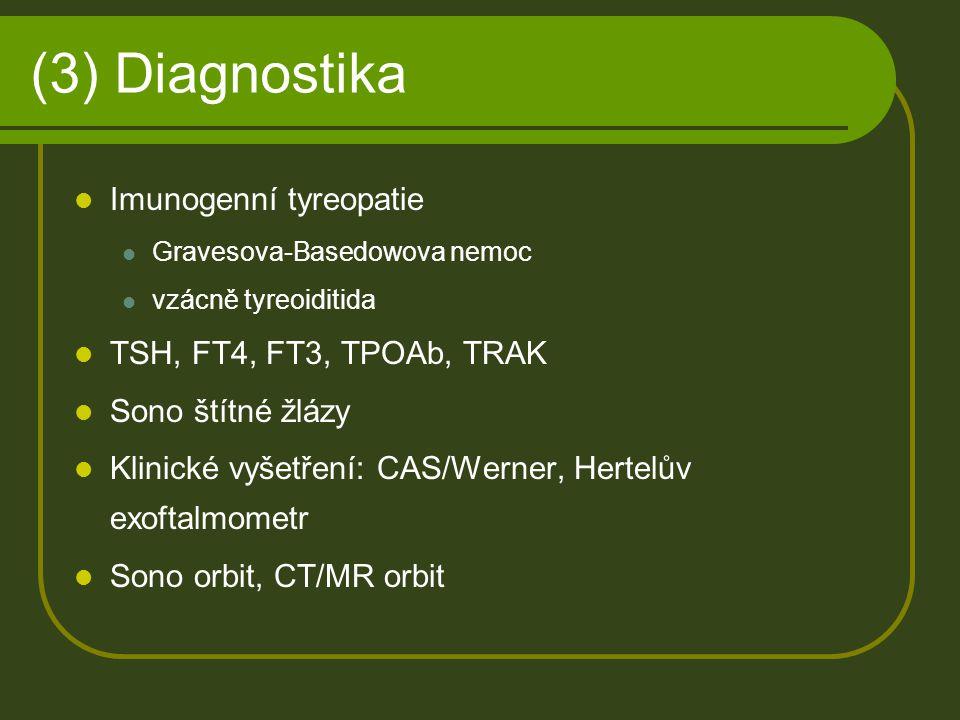(3) Diagnostika Imunogenní tyreopatie Gravesova-Basedowova nemoc vzácně tyreoiditida TSH, FT4, FT3, TPOAb, TRAK Sono štítné žlázy Klinické vyšetření: