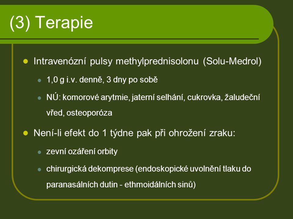 (3) Terapie Intravenózní pulsy methylprednisolonu (Solu-Medrol) 1,0 g i.v. denně, 3 dny po sobě NÚ: komorové arytmie, jaterní selhání, cukrovka, žalud
