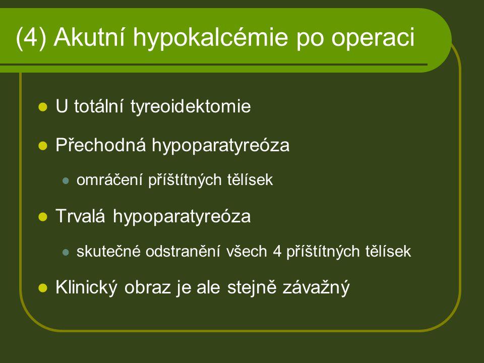 (4) Akutní hypokalcémie po operaci U totální tyreoidektomie Přechodná hypoparatyreóza omráčení příštítných tělísek Trvalá hypoparatyreóza skutečné ods
