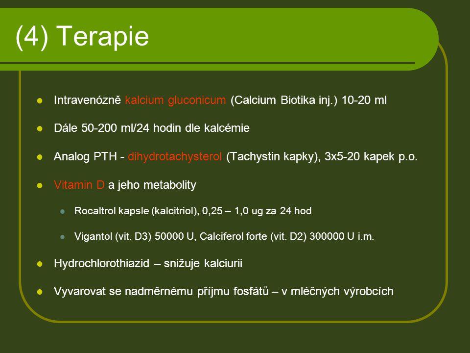 (4) Terapie Intravenózně kalcium gluconicum (Calcium Biotika inj.) 10-20 ml Dále 50-200 ml/24 hodin dle kalcémie Analog PTH - dihydrotachysterol (Tach
