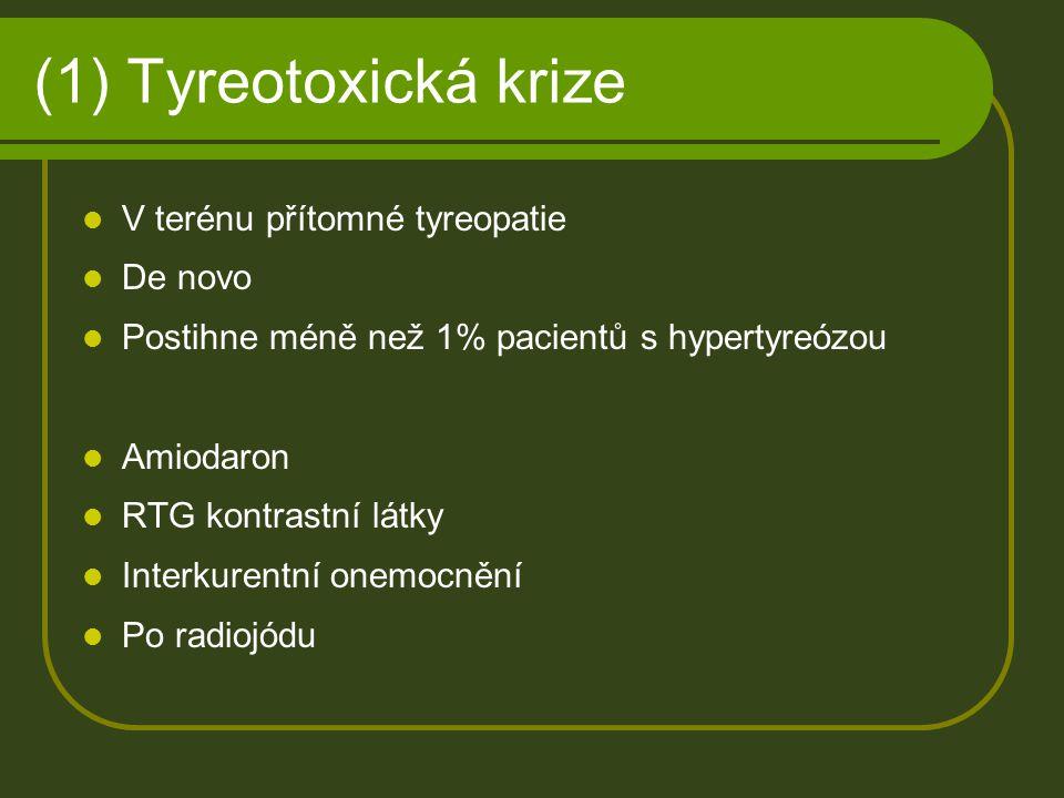 (1) Klinický obraz a diagnostika Vystupňované příznaky hypertyreózy Oběhové selhání – hyperkinetická cirkulace Hyperpyrexie Těžký katabolický stav Snížení TSH, zvýšení FT4 a/nebo FT3 TPOAb, TRAK Sono
