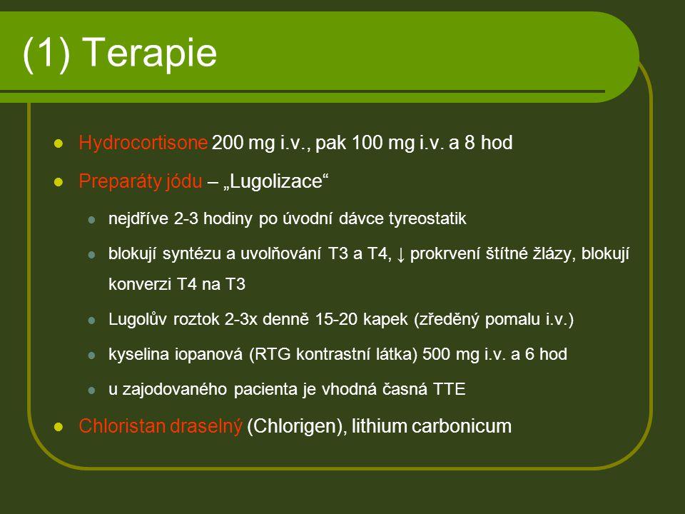 """(1) Terapie Hydrocortisone 200 mg i.v., pak 100 mg i.v. a 8 hod Preparáty jódu – """"Lugolizace"""" nejdříve 2-3 hodiny po úvodní dávce tyreostatik blokují"""