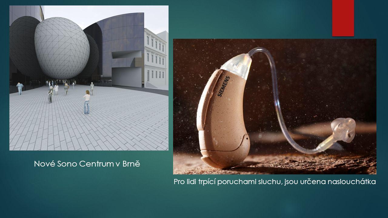 Nové Sono Centrum v Brně Pro lidi trpící poruchami sluchu, jsou určena naslouchátka