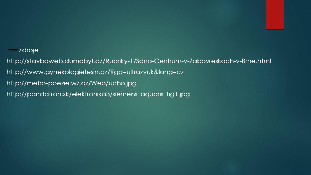Zdroje http://stavbaweb.dumabyt.cz/Rubriky-1/Sono-Centrum-v-Zabovreskach-v-Brne.html http://www.gynekologietesin.cz/?go=ultrazvuk&lang=cz http://metro