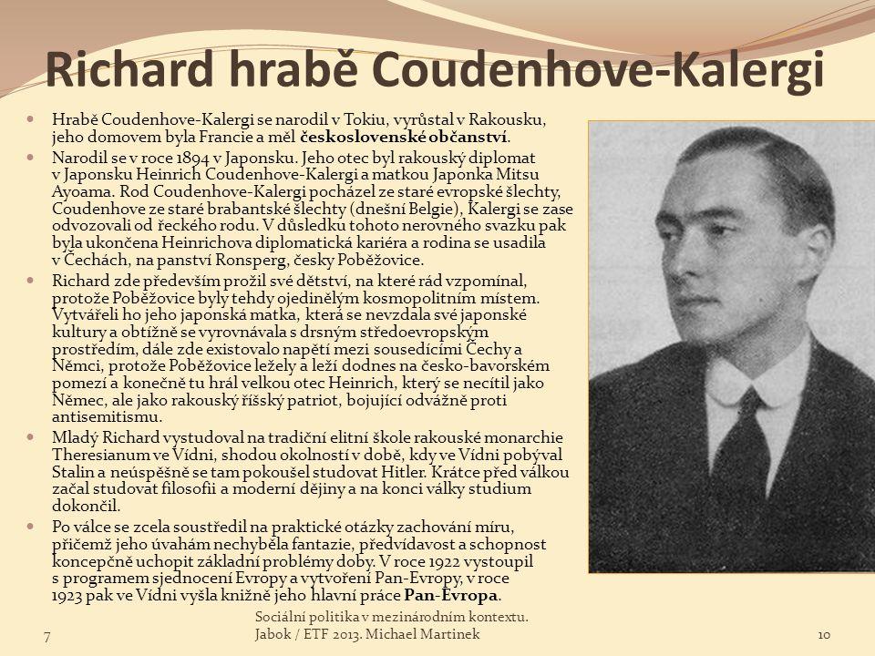 Richard hrabě Coudenhove-Kalergi Hrabě Coudenhove-Kalergi se narodil v Tokiu, vyrůstal v Rakousku, jeho domovem byla Francie a měl československé obča