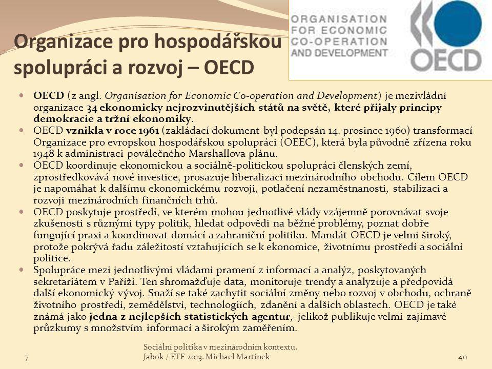 Organizace pro hospodářskou spolupráci a rozvoj – OECD OECD (z angl. Organisation for Economic Co-operation and Development) je mezivládní organizace