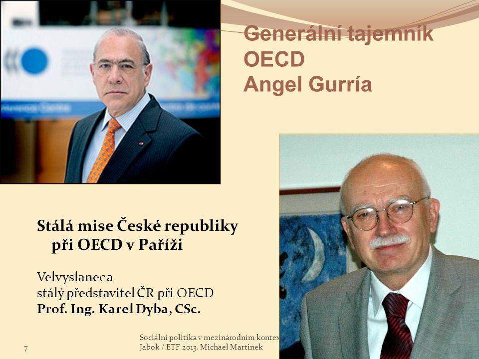 Generální tajemník OECD Angel Gurría Stálá mise České republiky při OECD v Paříži 7 Sociální politika v mezinárodním kontextu. Jabok / ETF 2013. Micha