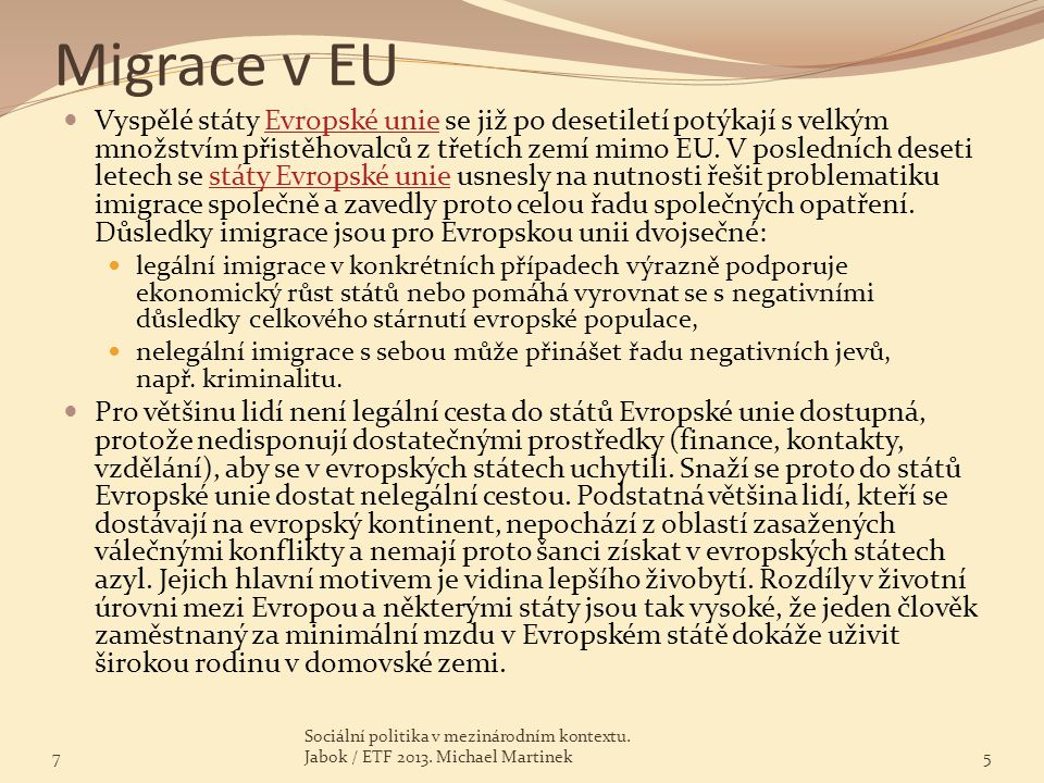 Imigrační politika EU Unie se intenzivně zabývá imigrační politikou od roku 1999 (summit v Tampere).