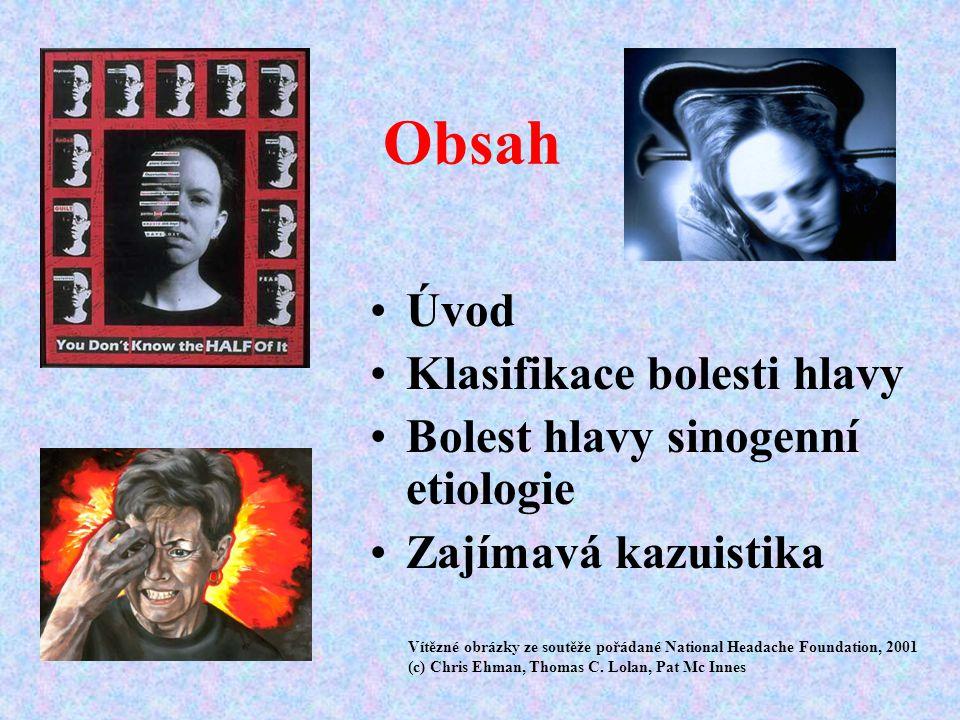 Obsah Úvod Klasifikace bolesti hlavy Bolest hlavy sinogenní etiologie Zajímavá kazuistika Vítězné obrázky ze soutěže pořádané National Headache Founda