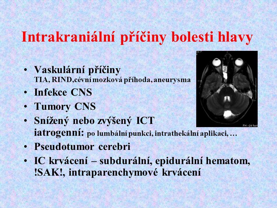 Intrakraniální příčiny bolesti hlavy Vaskulární příčiny TIA, RIND,cévní mozková příhoda, aneurysma Infekce CNS Tumory CNS Snížený nebo zvýšený ICT iat