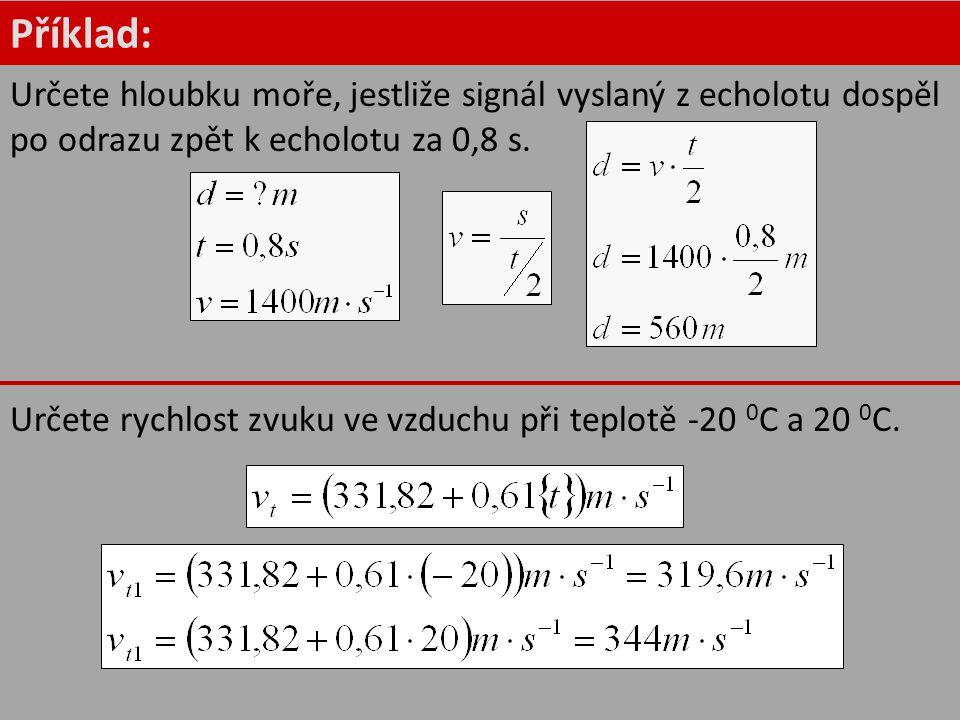 Příklad: Určete rychlost zvuku ve vzduchu při teplotě -20 0 C a 20 0 C. Určete hloubku moře, jestliže signál vyslaný z echolotu dospěl po odrazu zpět