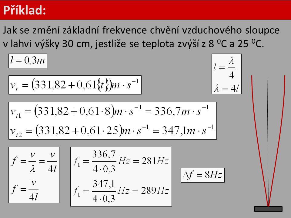 Příklad: Jak se změní základní frekvence chvění vzduchového sloupce v lahvi výšky 30 cm, jestliže se teplota zvýší z 8 0 C a 25 0 C.