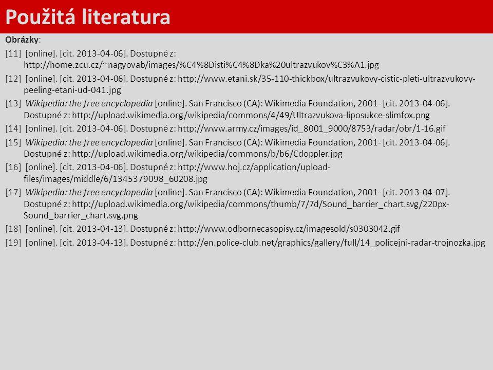 Použitá literatura Obrázky: [11] [online]. [cit. 2013-04-06]. Dostupné z: http://home.zcu.cz/~nagyovab/images/%C4%8Disti%C4%8Dka%20ultrazvukov%C3%A1.j