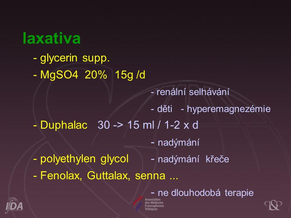 laxativa - glycerin supp. - MgSO4 20% 15g /d - renální selhávání - děti - hyperemagnezémie - Duphalac 30 -> 15 ml / 1-2 x d - nadýmání - polyethylen g