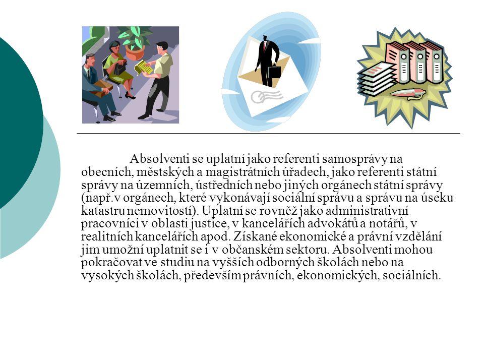 Absolventi se uplatní jako referenti samosprávy na obecních, městských a magistrátních úřadech, jako referenti státní správy na územních, ústředních n