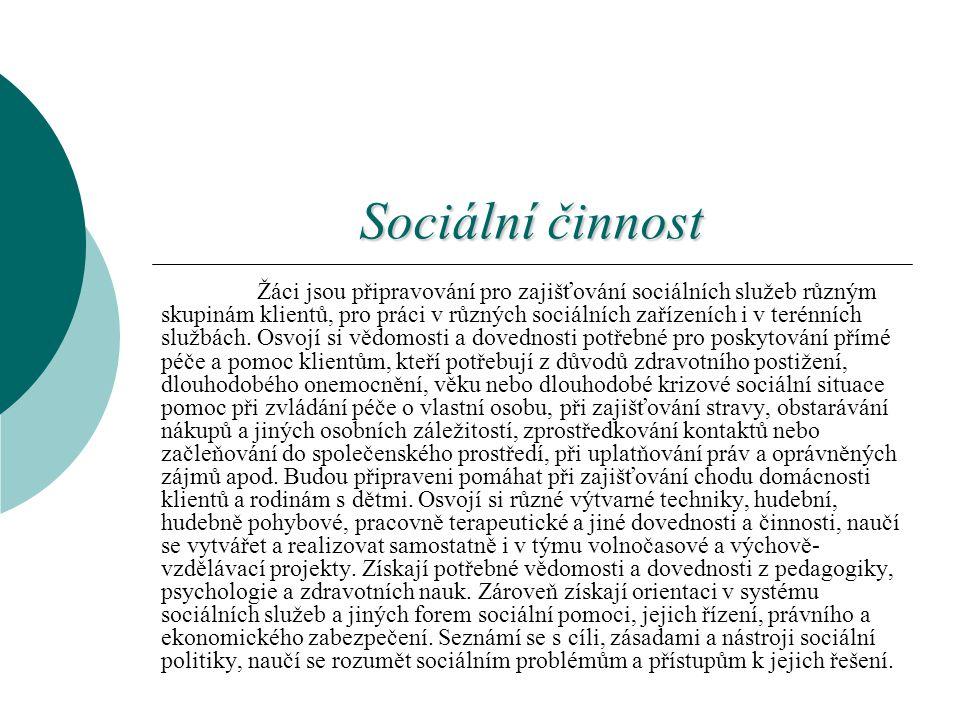 Sociální činnost Žáci jsou připravování pro zajišťování sociálních služeb různým skupinám klientů, pro práci v různých sociálních zařízeních i v terén