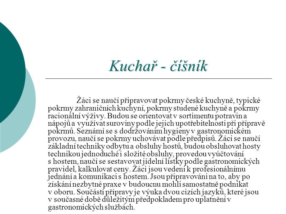 Kuchař - číšník Žáci se naučí připravovat pokrmy české kuchyně, typické pokrmy zahraničních kuchyní, pokrmy studené kuchyně a pokrmy racionální výživy