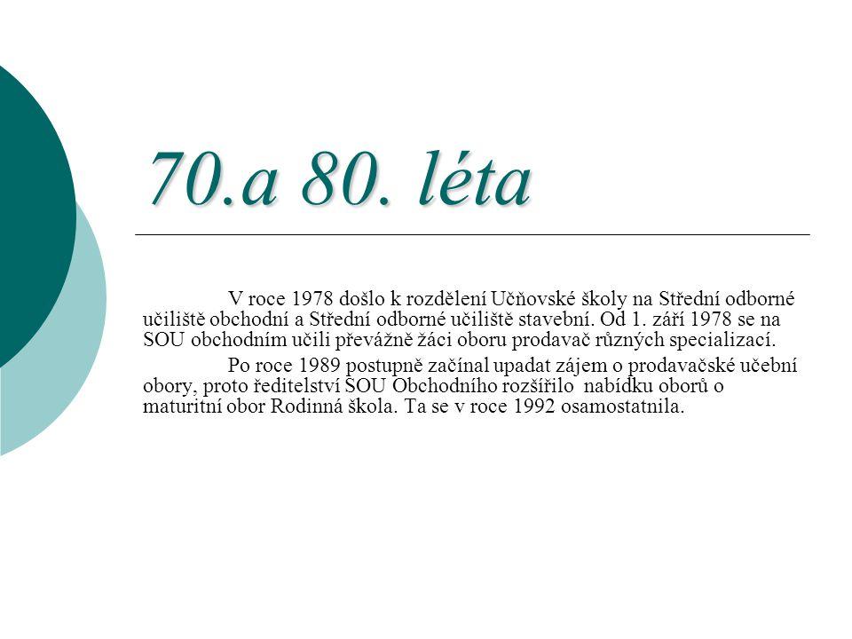 70.a 80. léta V roce 1978 došlo k rozdělení Učňovské školy na Střední odborné učiliště obchodní a Střední odborné učiliště stavební. Od 1. září 1978 s