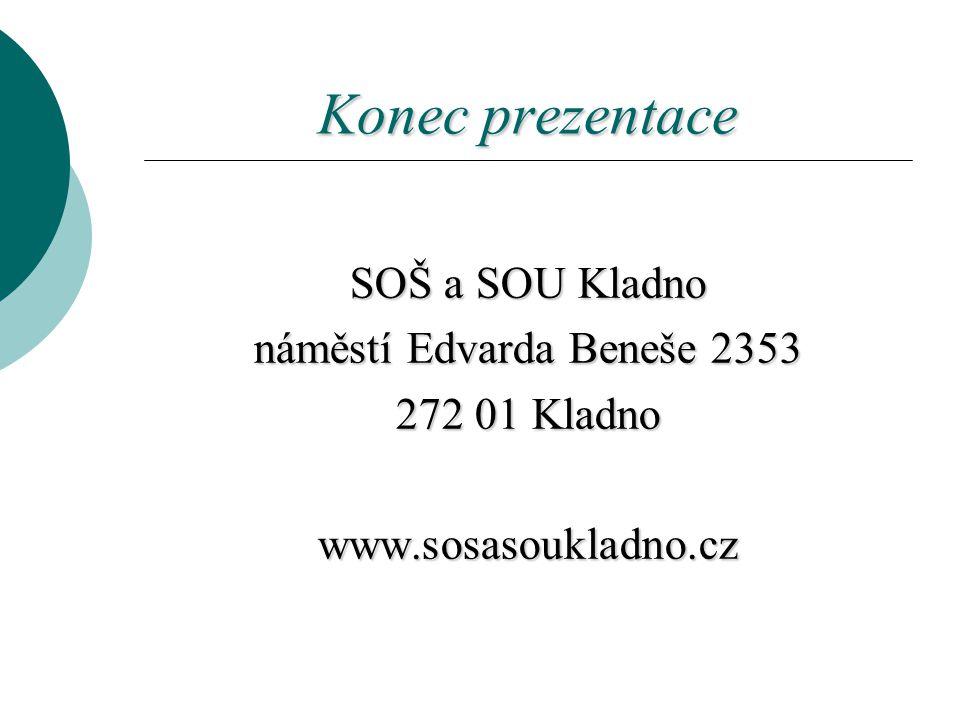 Konec prezentace SOŠ a SOU Kladno náměstí Edvarda Beneše 2353 272 01 Kladno www.sosasoukladno.cz