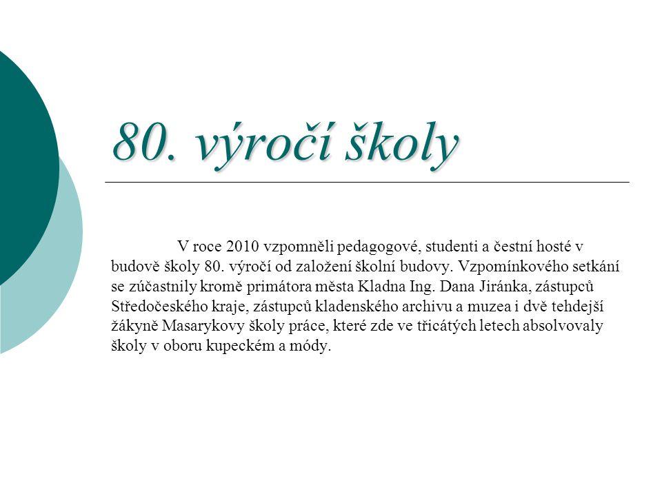80. výročí školy V roce 2010 vzpomněli pedagogové, studenti a čestní hosté v budově školy 80. výročí od založení školní budovy. Vzpomínkového setkání