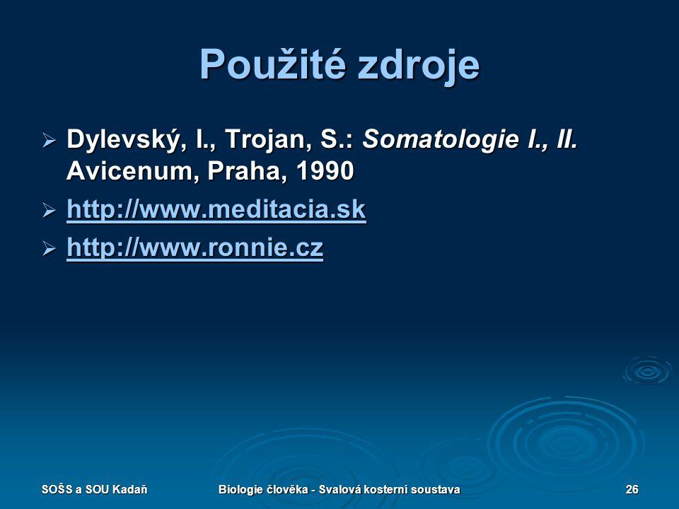 SOŠS a SOU KadaňBiologie člověka - Svalová kosterní soustava26 Použité zdroje  Dylevský, I., Trojan, S.: Somatologie I., II. Avicenum, Praha, 1990 