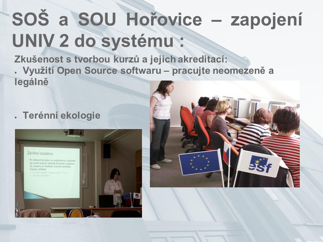 SOŠ a SOU Hořovice – zapojení UNIV 2 do systému : Zkušenost s tvorbou kurzů a jejich akreditací: ● Využití Open Source softwaru – pracujte neomezeně a legálně ● Terénní ekologie